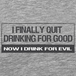 Quit drinking - Men's Premium T-Shirt