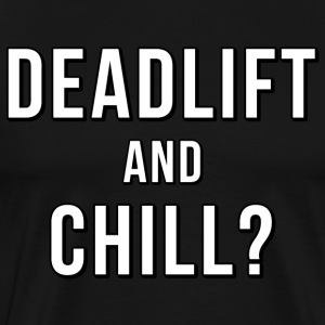 Deadlift And Chill T-Shirt Black - Männer Premium T-Shirt