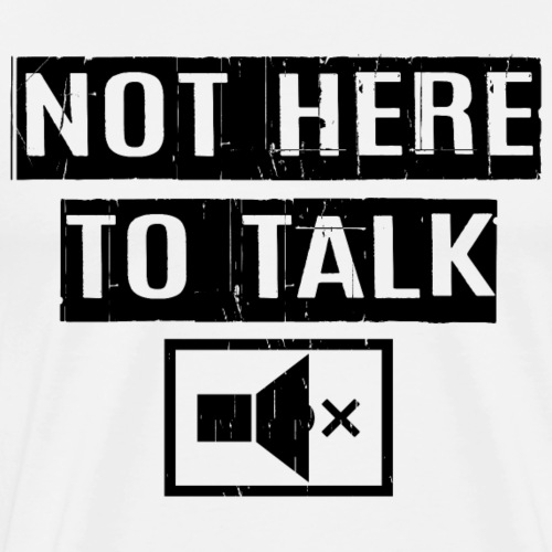 Not Here To Talk