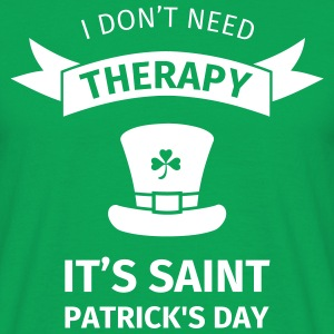 I don't neet therapy it's st. Patrick's day Magliette - Maglietta da uomo