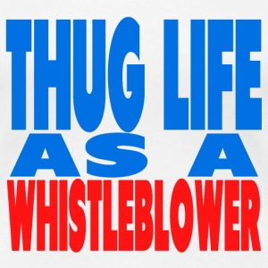 Thug Life for Whistleblower T-Shirts - Frauen Premium T-Shirt