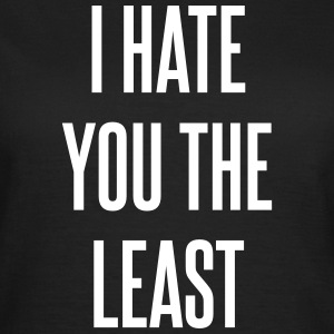 I hate you the least Camisetas - Camiseta mujer