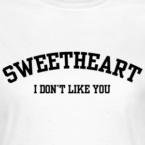 Sweatheart I don't like you Camisetas - Camiseta mujer