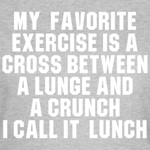 My favorite exercise is a cross between a lunge Tee shirts - T-shirt Femme