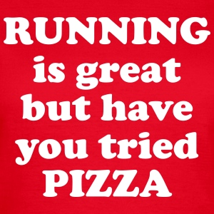 Running is great but have you tried pizza T-shirts - Dame-T-shirt
