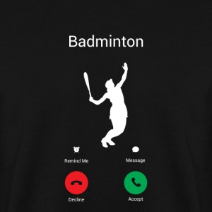 BADMINTON IS CALLING! I DO BADMINTON GAMES GO! Hoodies & Sweatshirts - Men's Sweatshirt