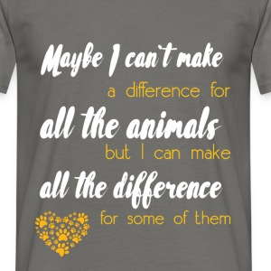 Maybe I can't make a difference for all the animal - Men's T-Shirt
