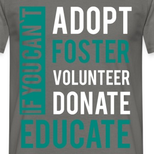 If you can't adopt foster volunteer donate educate - Men's T-Shirt