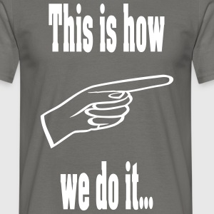 This_is_how T-Shirts - Männer T-Shirt