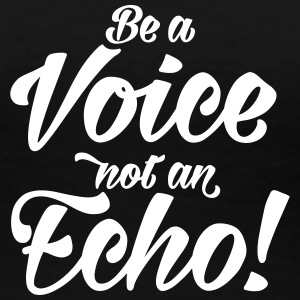 be a Voice not an Echo Stimme Meinung Opinion - Frauen Premium T-Shirt