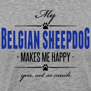 My Belgian Sheepdog makes me happy - Männer Premium T-Shirt