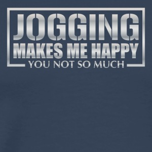 JOGGING makes me happy - you not so much - Männer Premium T-Shirt