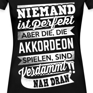 Niemand ist perfekt - Akkordeon Shirt Damen - Frauen Premium T-Shirt