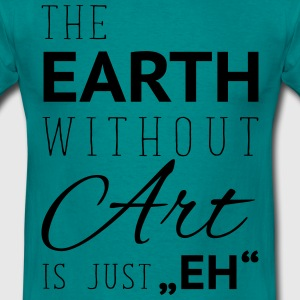 earth without art is eh T-Shirts - Männer T-Shirt