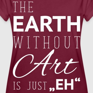 earth without art is eh T-Shirts - Frauen Oversize T-Shirt