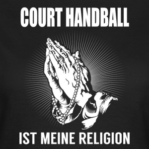 Court Handball - meine Religion T-Shirts - Frauen T-Shirt