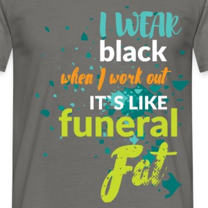 I wear black when I work out it's like funeral fat - Men's T-Shirt
