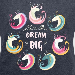 Dream Big Unicorns T-Shirts - Women's T-shirt with rolled up sleeves