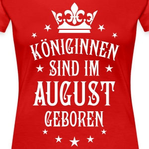 Königinnen in August geboren Königin T-Shirt - Frauen Premium T-Shirt
