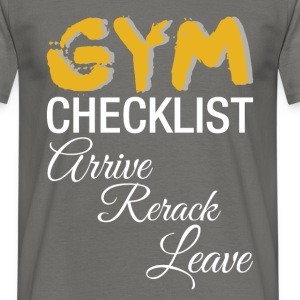 Gym Checklist: Arrive, Rerack, Leave - Men's T-Shirt