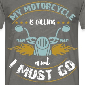 My motorcycle is calling and I must go  - Men's T-Shirt