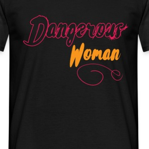 Dangerous woman - Men's T-Shirt