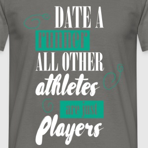 Date a runner all other athletes are just players - Men's T-Shirt