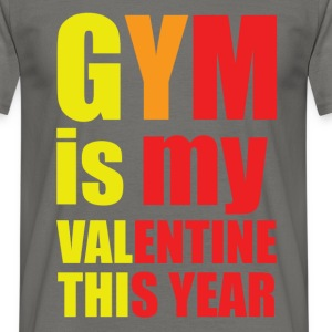 Gym is my valentine this year - Men's T-Shirt