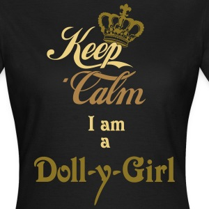 Keep Calm I am a Doll-y-Girl T-Shirts - Frauen T-Shirt