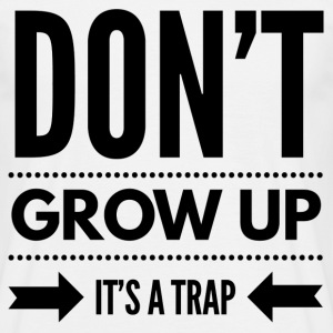 DONT GROW UP - ITS A T-shirts - Herre-T-shirt