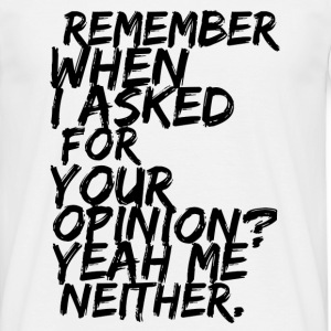 Remember when i askes for your opinion T-shirts - Mannen T-shirt