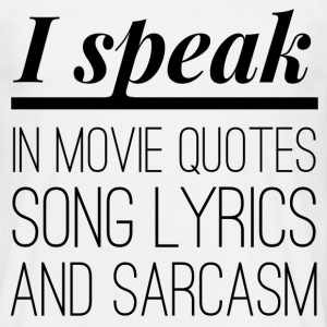 I speak in movie quotes, song lyrics and sarcasm Tee shirts - T-shirt Homme