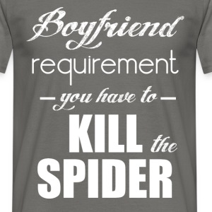 Boyfriend requirement - you have to - kill the spi - Men's T-Shirt