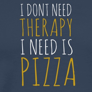 i-dont-need-therapy-i-need-pizza - Männer Premium T-Shirt