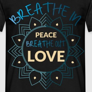 Breathe in peace breathe out love  - Men's T-Shirt