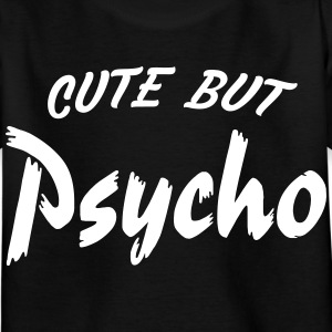 cute but psycho Shirts - Kids' T-Shirt