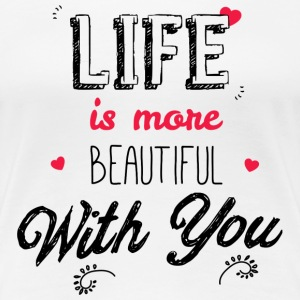 Life is more beautiful with you girl T-Shirts - Women's Premium T-Shirt