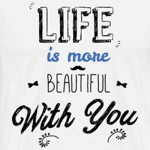 Life is more beautiful with you men T-shirts - Mannen Premium T-shirt