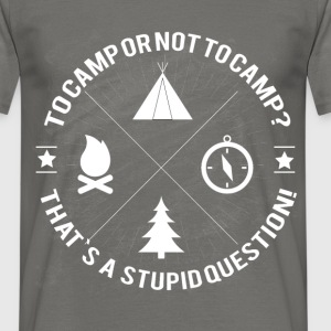 To camp or not to camp? That's a stupid question! - Men's T-Shirt