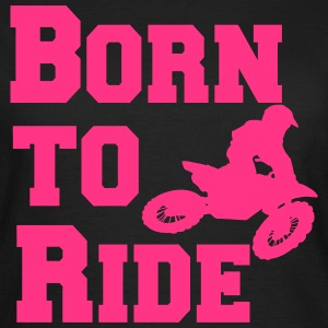 Motorcross Born to ride T-Shirts - Frauen T-Shirt