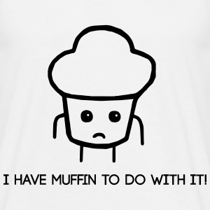 Muffin to do with it! - Männer T-Shirt