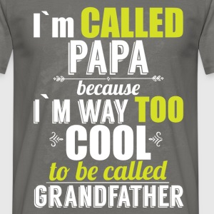 I'm called papa because I'm way too cool to be cal - Men's T-Shirt
