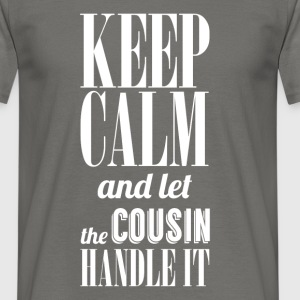 Keep calm and let the cousin handle it  - Men's T-Shirt