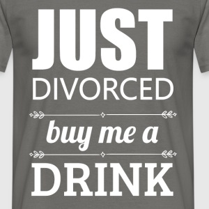 Just divorced buy me a drink - Men's T-Shirt
