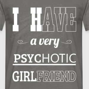I have very psychotic girlfriend - Men's T-Shirt