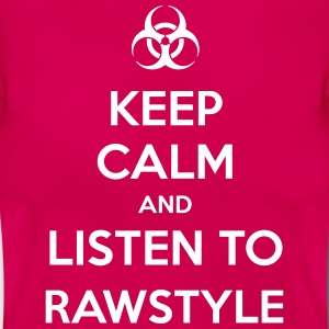 Keep Calm And Listen to Rawstyle T-Shirts - Women's T-Shirt