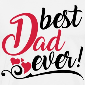 best Dad ever! T-Shirts - Männer Premium T-Shirt