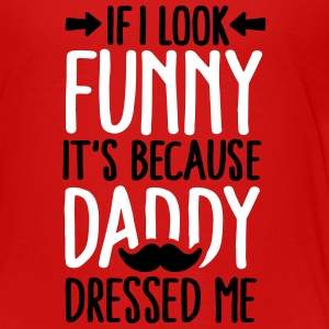 If I look funny it's because daddy dressed me V2C2 T-shirts - Børne premium T-shirt