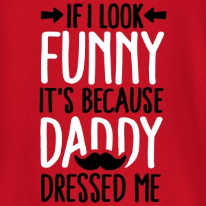 If I look funny it's because daddy dressed me V2C2 Baby Long Sleeve Shirts - Baby Long Sleeve T-Shirt