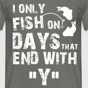 I only fish on days that end with Y - Men's T-Shirt